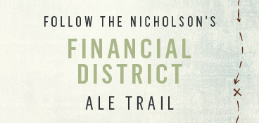 Follow the Nicholson's Financial District Ale trail