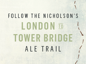 Follow the Nicholson's London Bridge to Tower Bridge Ale Trail
