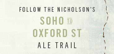 Follow the Nicholson's Soho and Oxford St Ale Trail